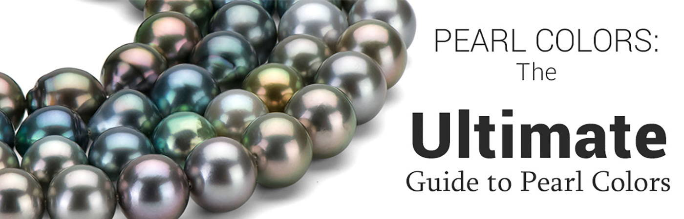 Pearl Colors The Ultimate Guide To Choosing Perfect Pearls Pure