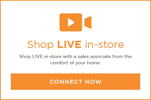 Shop Live in store with a sales associate from the comfort of your home. Connect Now.