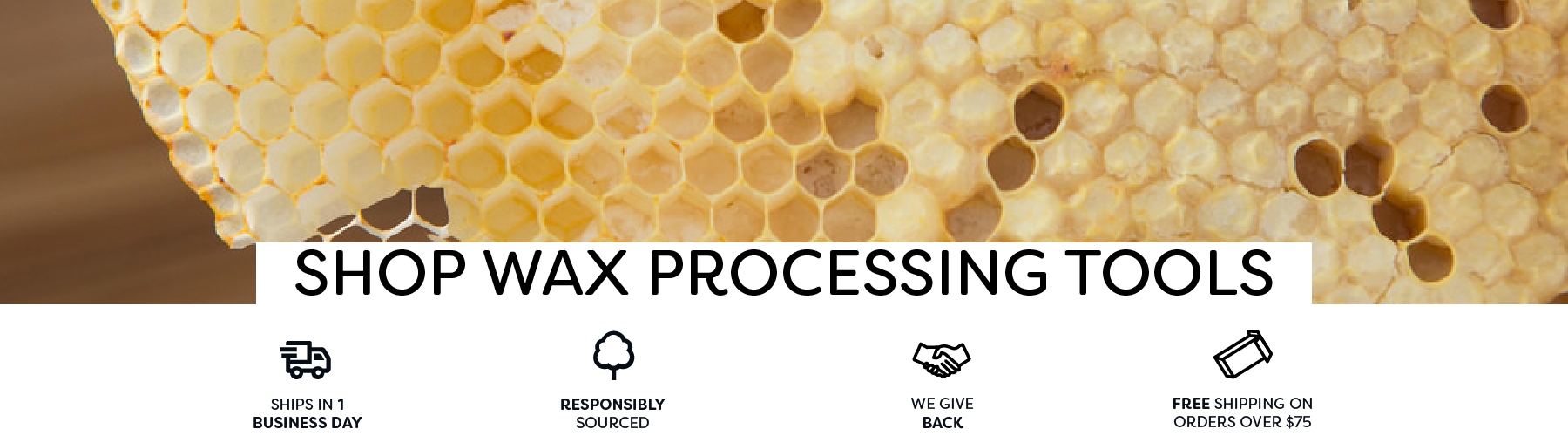 Wax and wax processing products to help you harvest, store, and filter wax from your beehives. Make your next harvest a breeze and enjoy that sweet sweet honey!