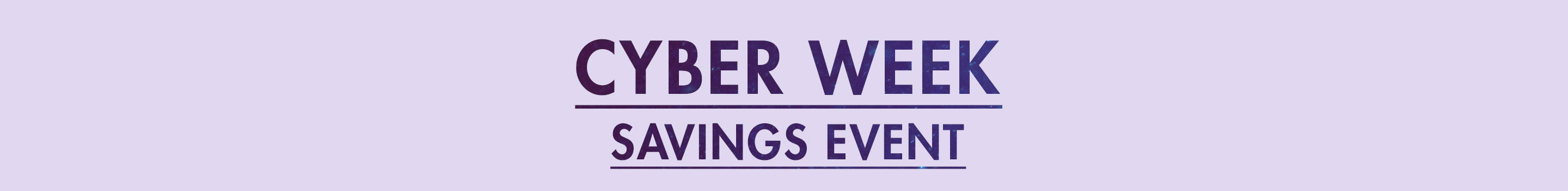 Cyber Week Savings Event