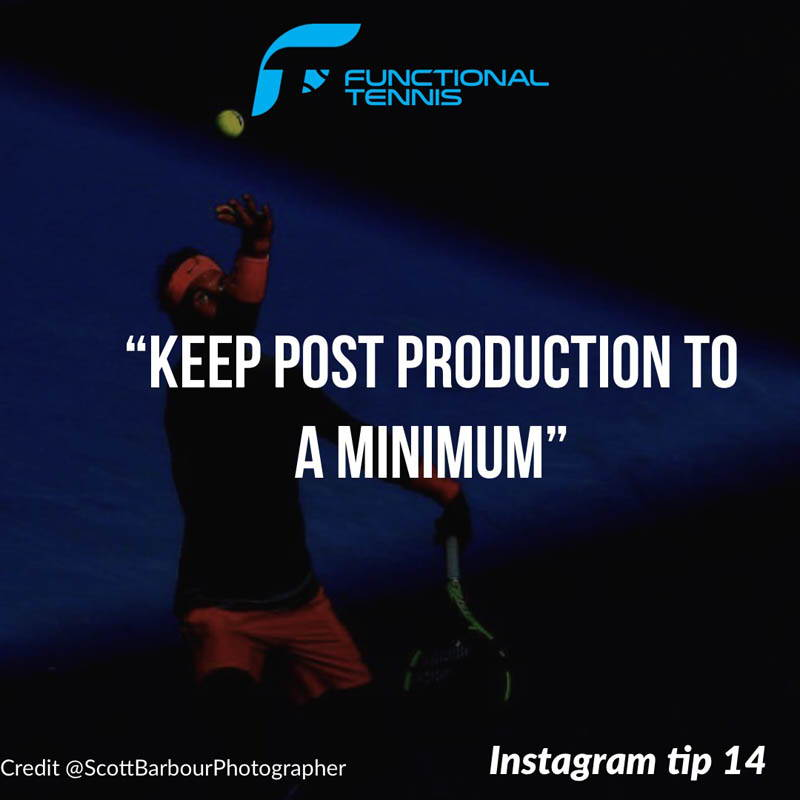Functional Tennis Instagram growth tip 14 - keep post production to a minimum