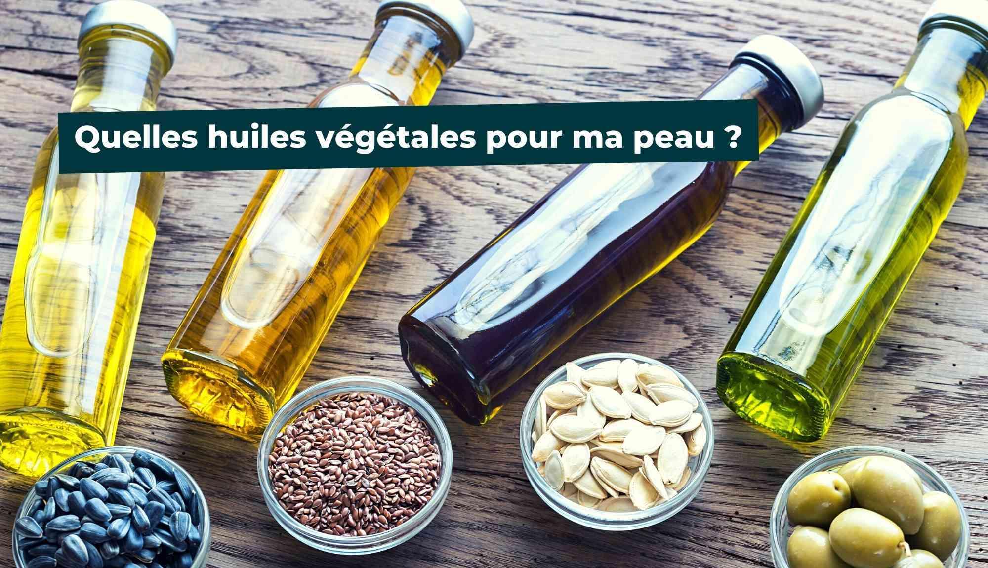 Quelles huiles végétales pour ma peau ?