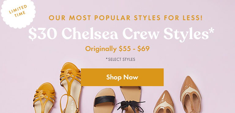 $30 Chelsea Crew Select Styles. Shop Now.