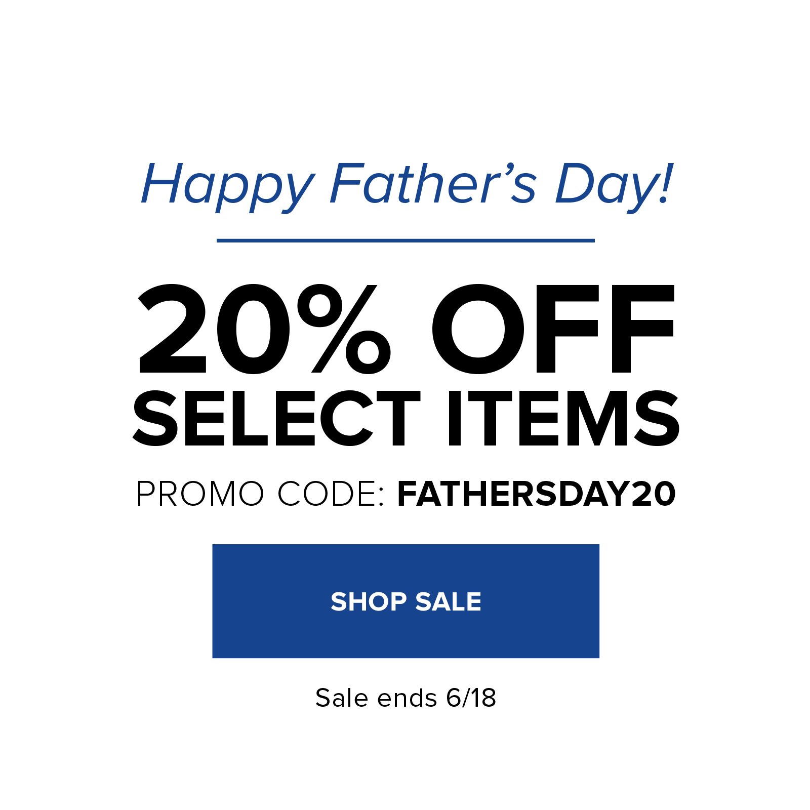 20% off select items with code: FATHERSDAY20
