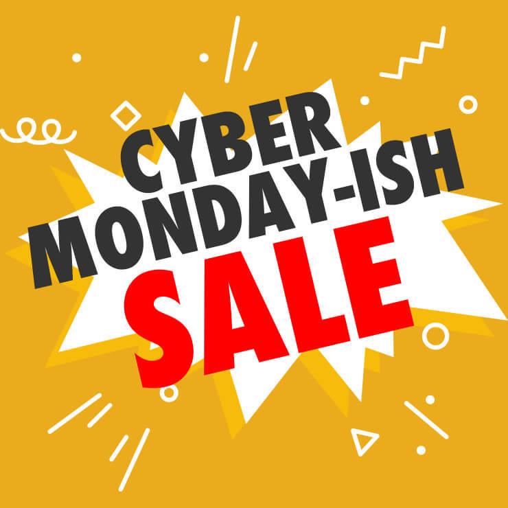 Cyber Monday-ish Sale