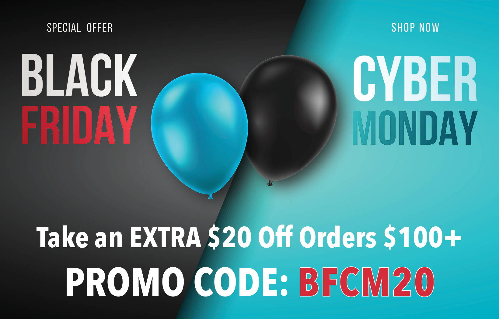 Black Friday Cyber Monday Take an EXTRA $20 off orders $100+ with promo code BFCM20