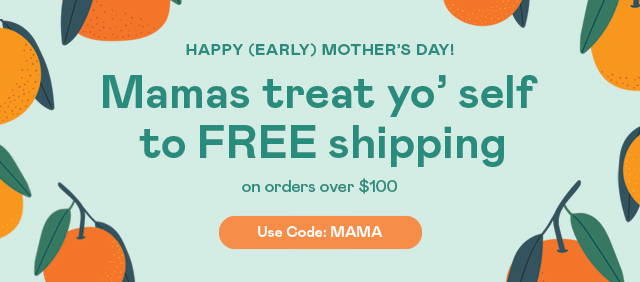Free Shipping on orders over $100 with code : MAMA