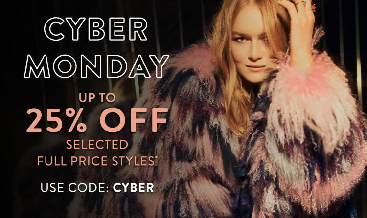 Cyber Monday | Up to 25% Off Selected Full Price Styles* Use Code: CYBER