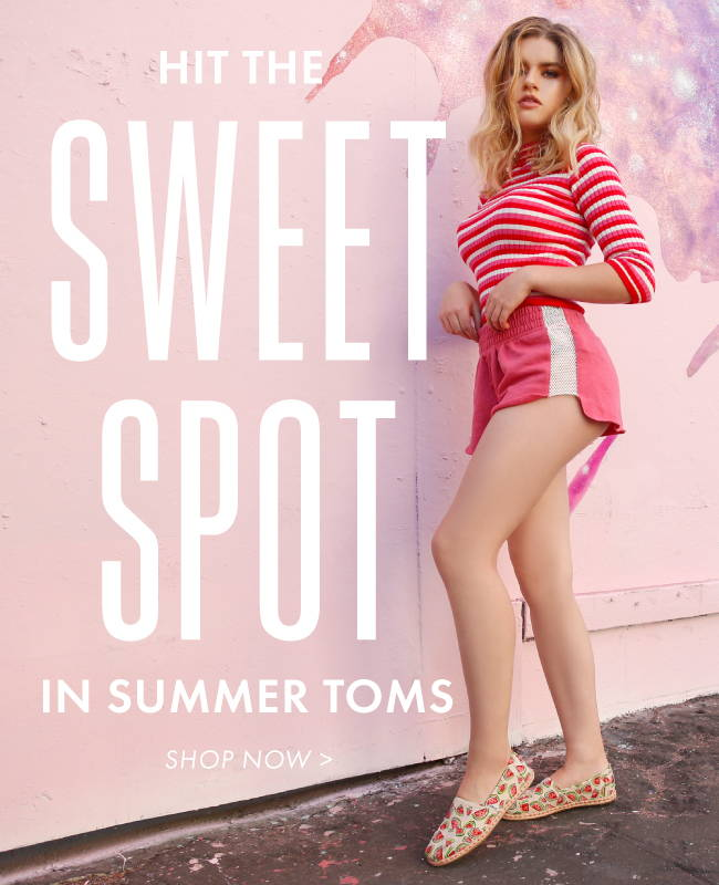 Hit The Sweet Spot In Summer Toms | Shop Now
