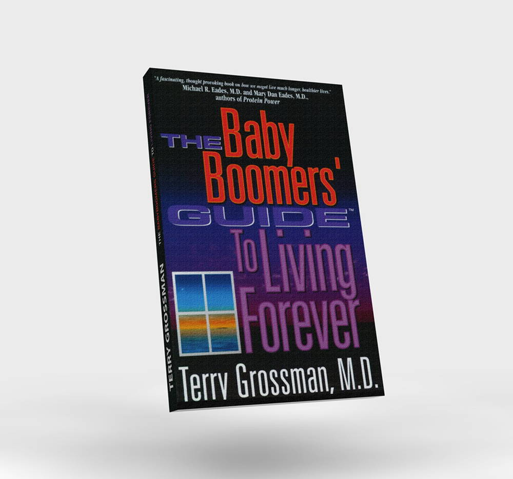 The Baby Boomer's Guide to Living Forever by Terry Grossman, M.D.