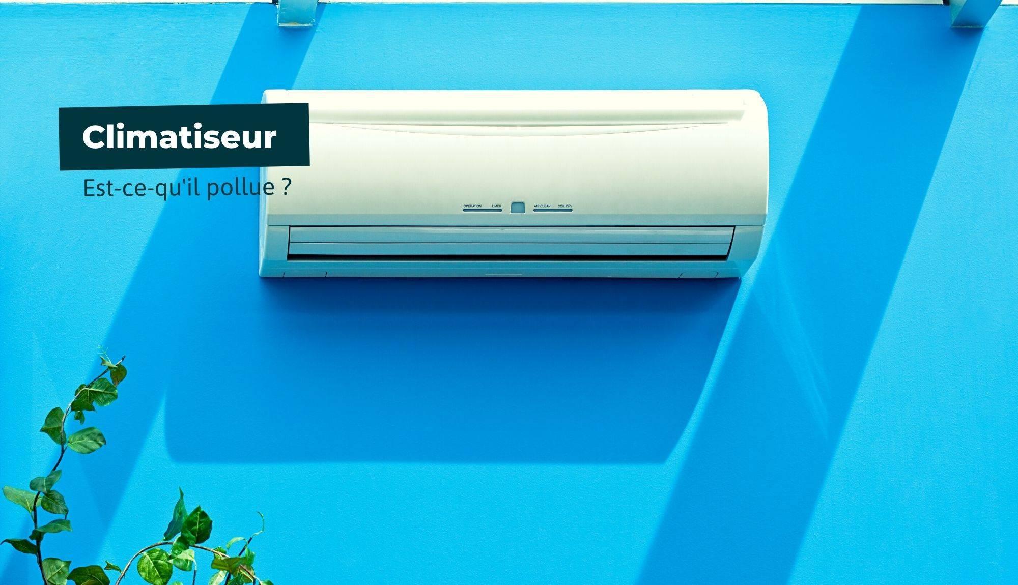 Pourquoi le climatiseur pollue ?