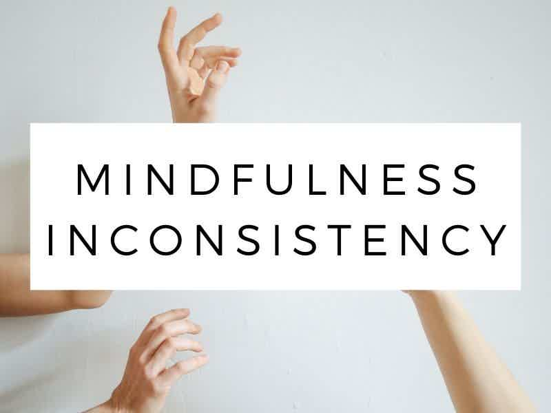mindfulness inconsistency