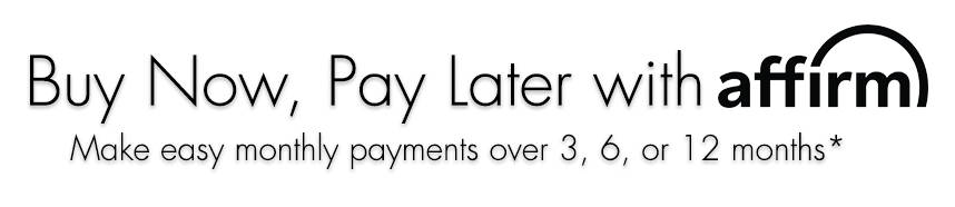Buy Now, Pay Later with Affirm - Make Easy Monthly Payments over 3, 6, or 12 months*