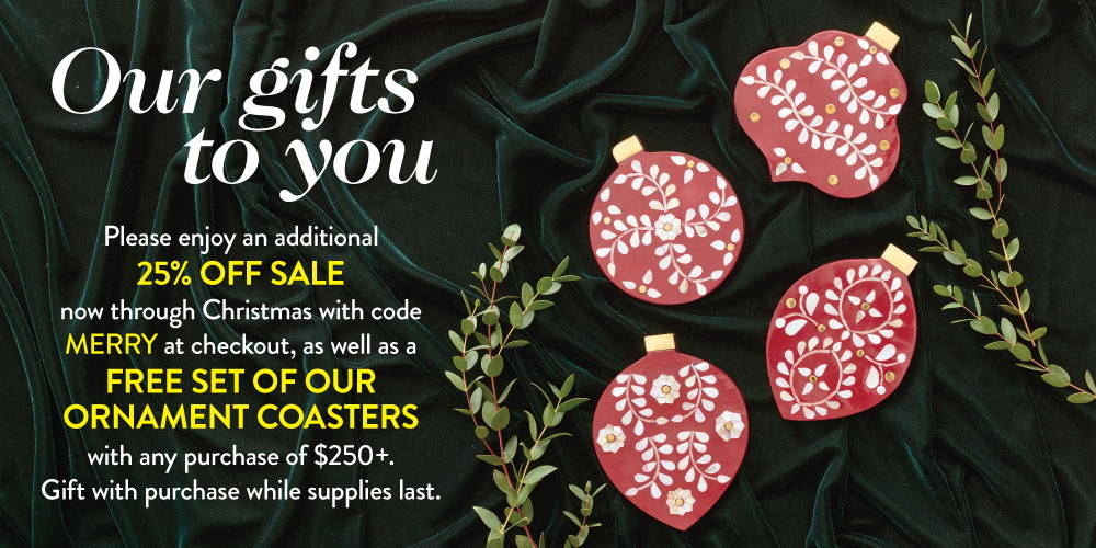 Our gifts to you! 25% of sale and free Ornament Coasters