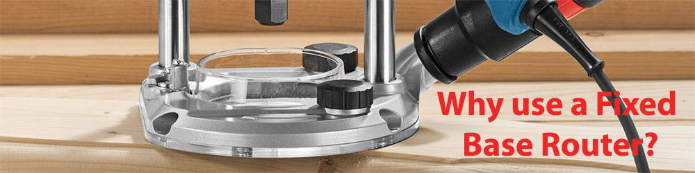 3 Reasons to Use a Fixed Base Router