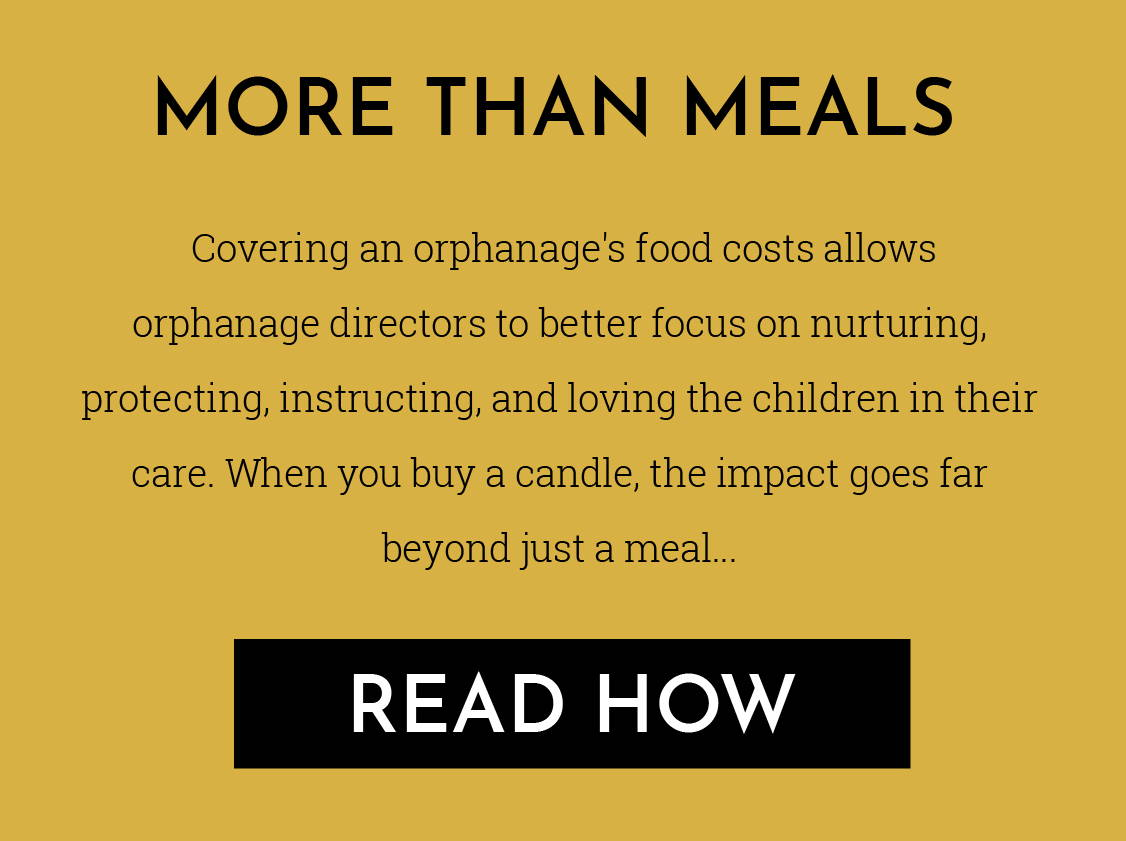 More Than Meals: When you buy a candle, the impact goes far beyond just a meal. Click here to read how!