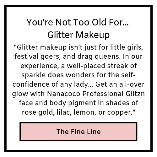 you're not too old for glitter makeup- the fine line