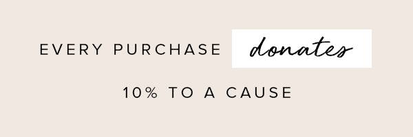 Every purchase donates 10% to a cause
