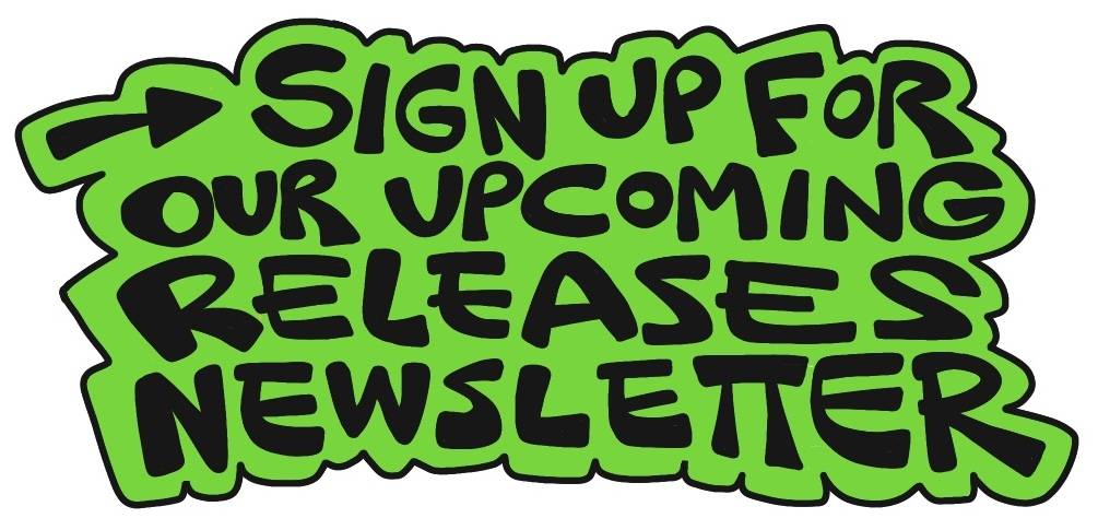 SIGN UP FOR OUR UPCOMING RELEASES NEWSLETTER