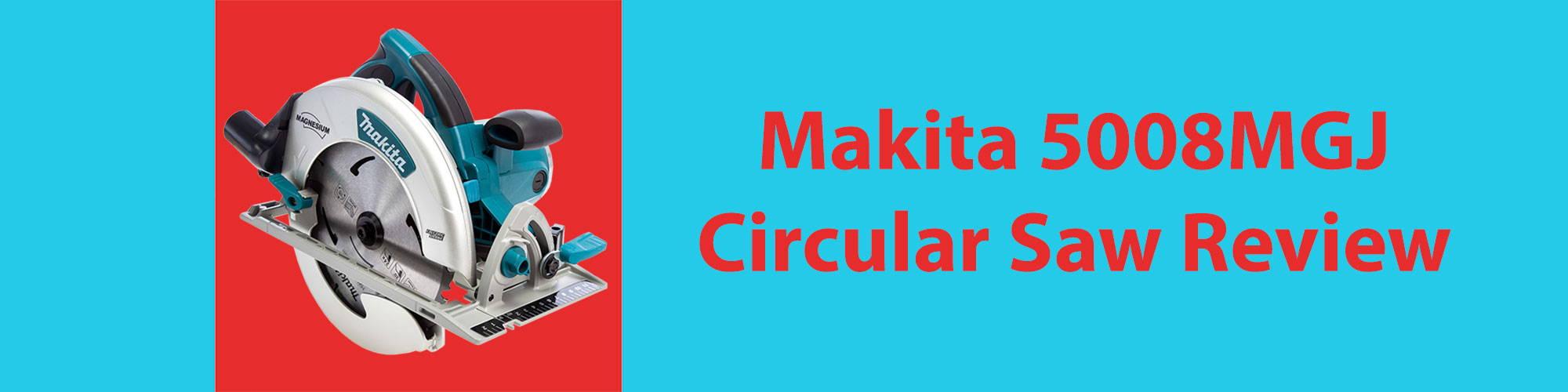 Makita 5008MGJ Circular Saw Review