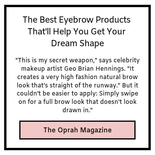 the best eyebrow products that'll help you get your dream shape- the oprah magazine