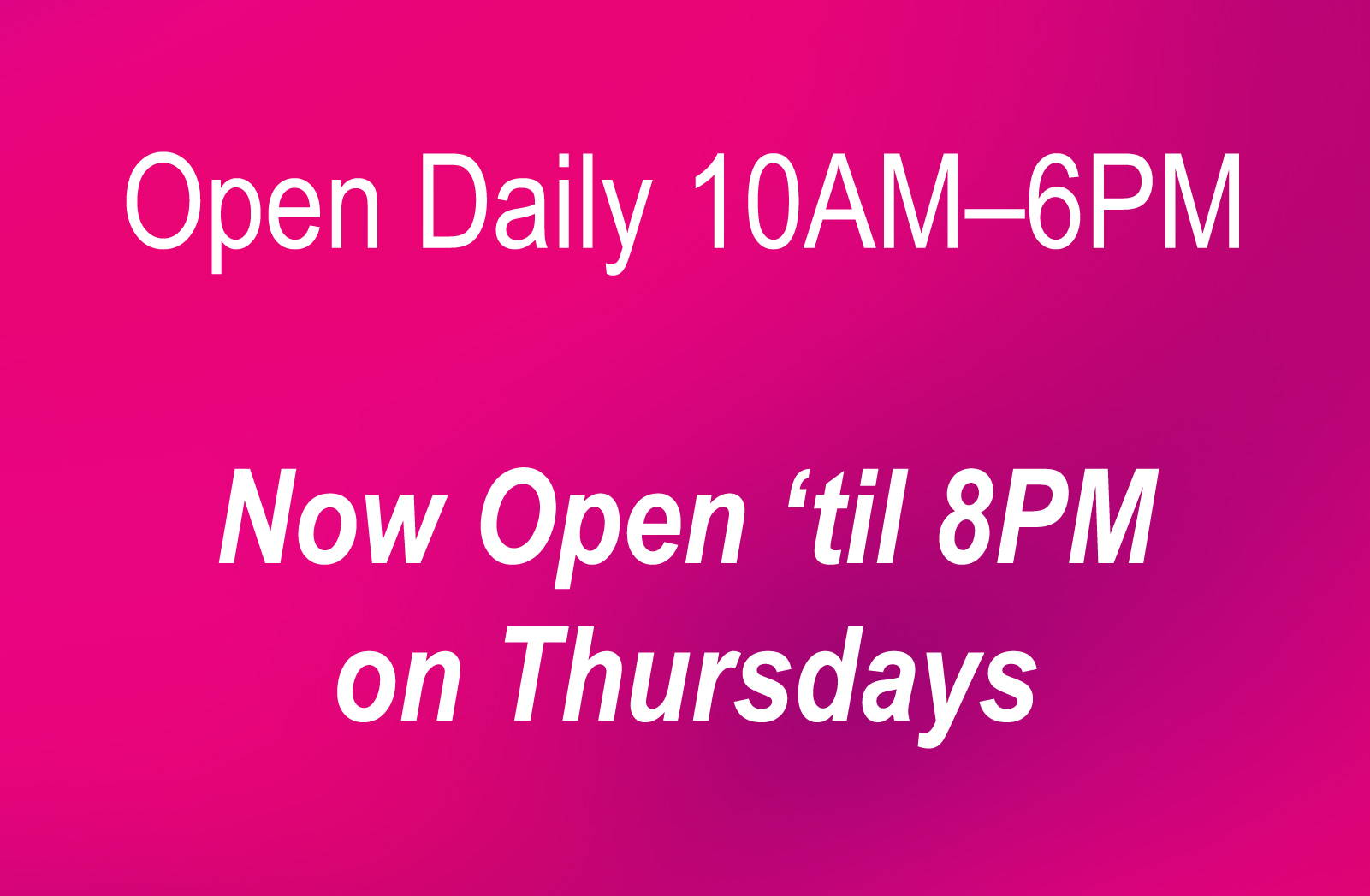 Open daily 10–6, now open until 8pm on Thursdays