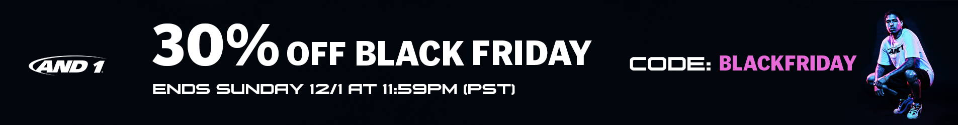 AND1 Black Friday, 30% off SITEWIDE. Perfect holiday gifts for family and friends at cheap prices: basketballs, basketball shoes, tai chis, shorts, shirts, jerseys, sneakers, basketballs, beanies, hoodies, joggers and more.