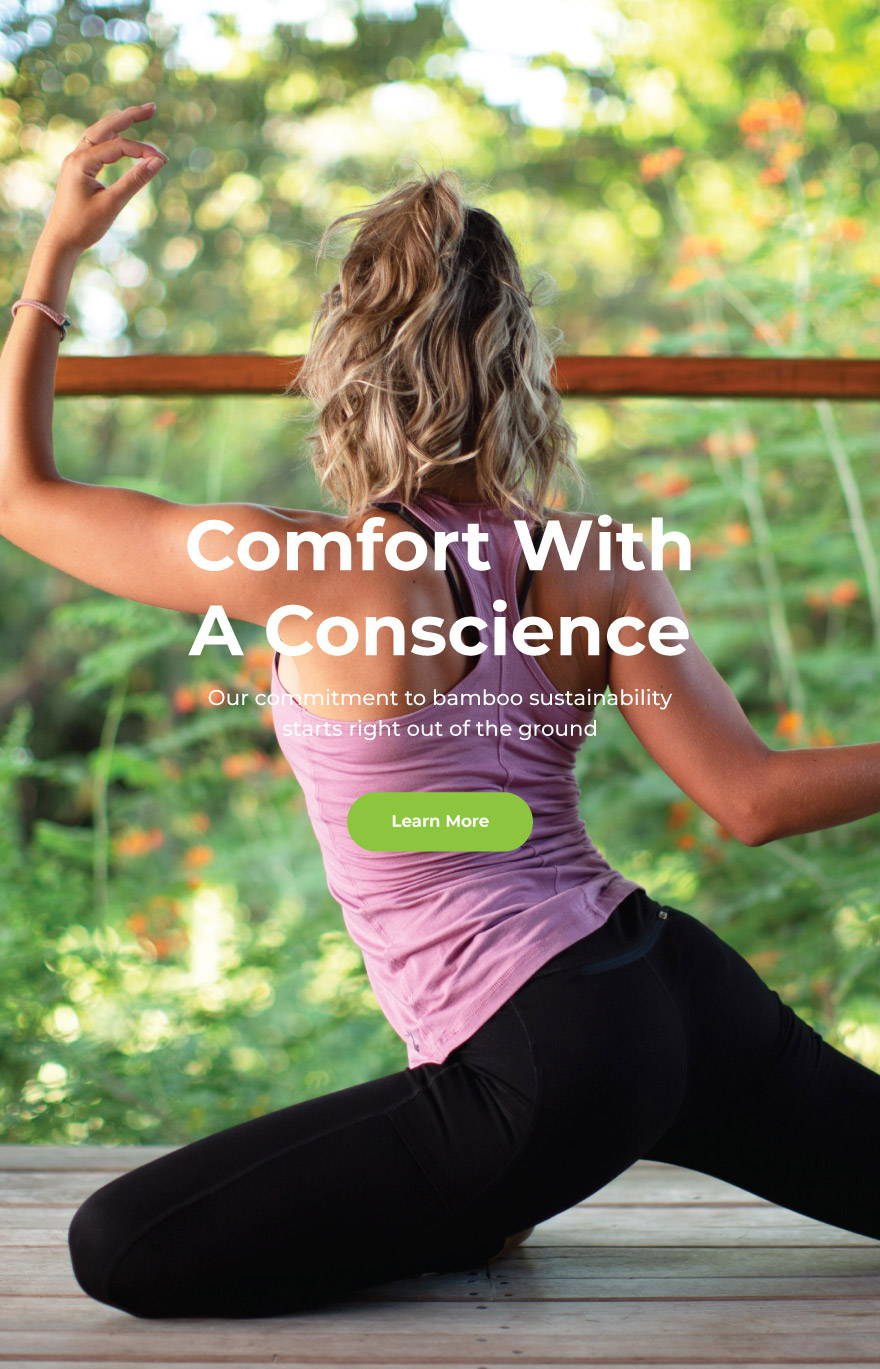 Comfort with a conscience. Bamboo sustainability. Learn more.