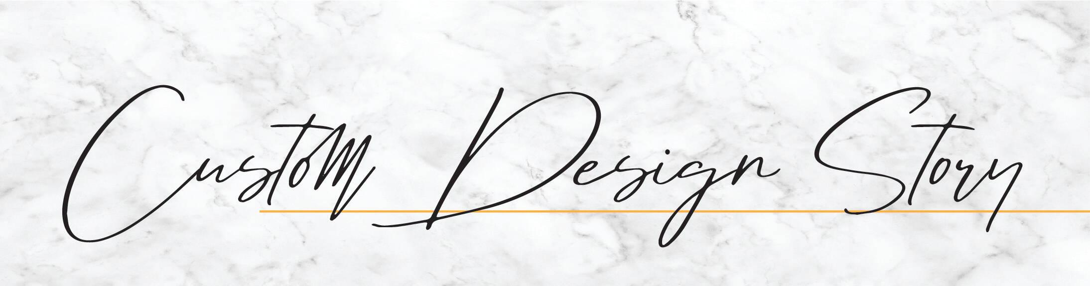 custom design story