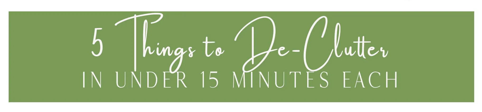 5 things to declutter in under 15 minutes