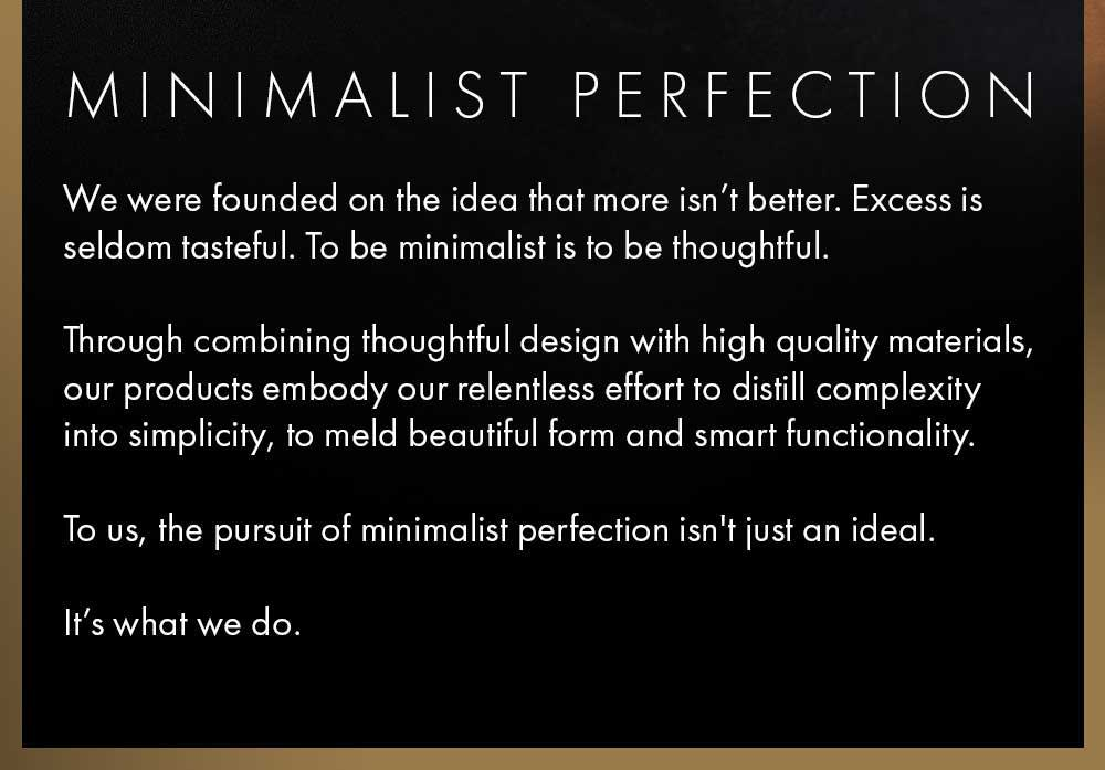Minimalist Perfection | More isn't better | Excess is seldom thoughtful