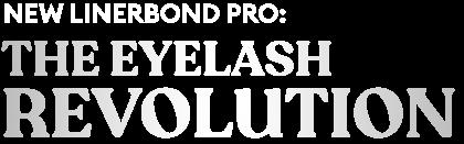 New LinerBond PRO: The eyelash revolution