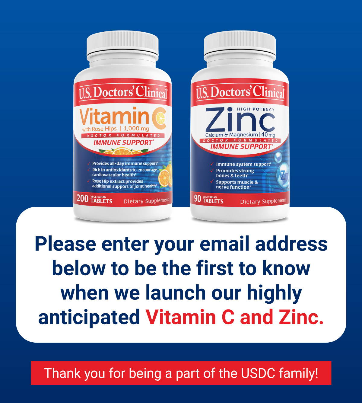 Please enter your email address below to be the first to know when we launch our highly anticipated Vitamin C and Zinc.