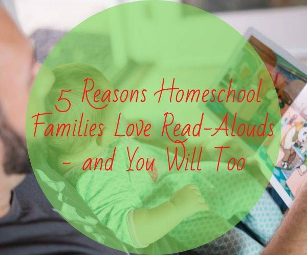 5 Reasons Homeschool Families Love Read-Alouds - and You Will Too
