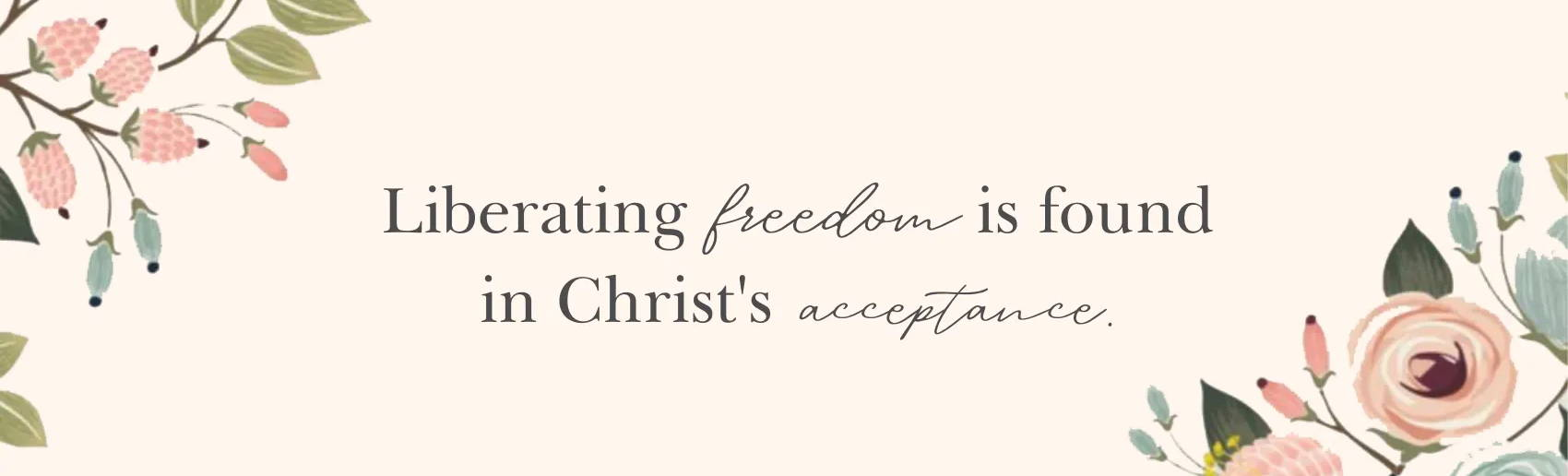 LIberating Freedom is Found in Christ's Acceptance