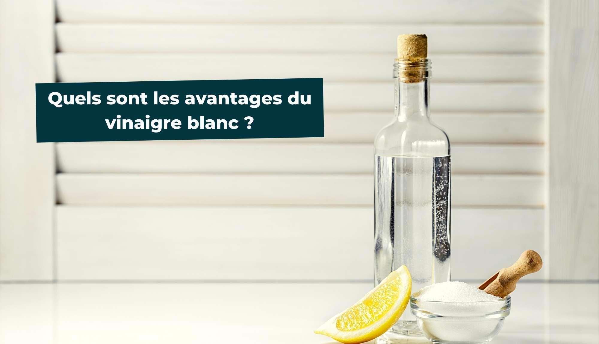 Quels sont les avantages du vinaigre blanc ?