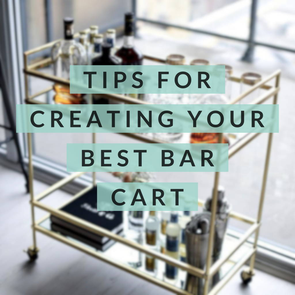 Tips For Creating Your Best Bar Cart