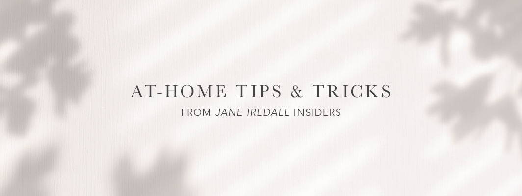 at-home tips & tricks from jane iredale insiders