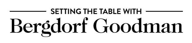 Setting the table with Bergdorf Goodman