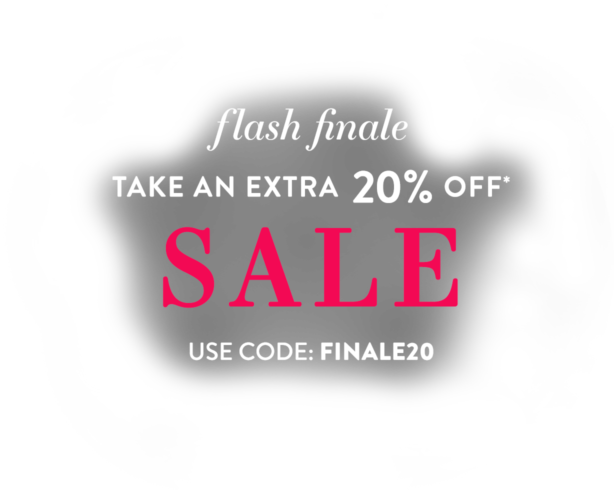 Flash Finale: Take an extra 20% off* SALE | Use Code: FINALE20