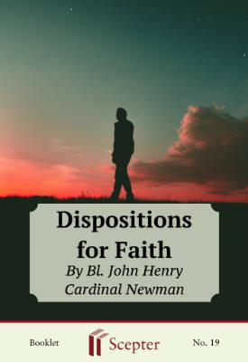 Dispositions for Faith, St. John Henry Cardinal Newman, Scepter Free Spiritual Reading.