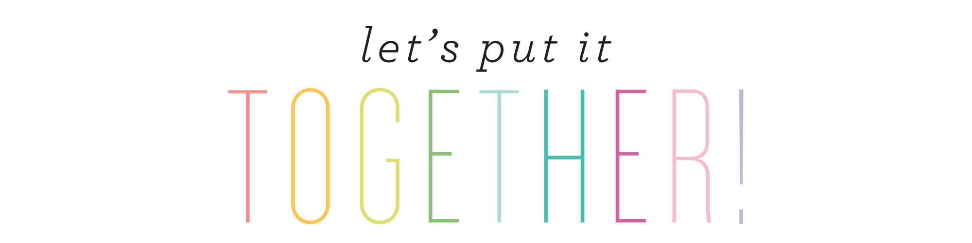 Let's Put it Together!