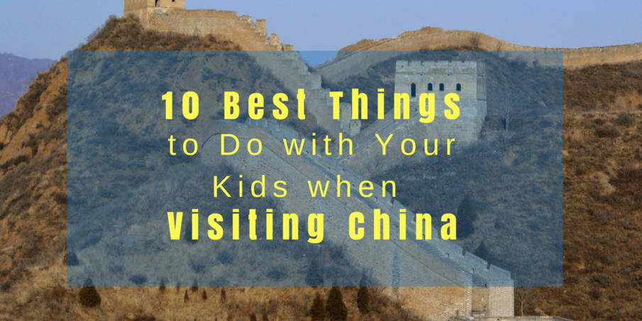 10-best-things-to-do-with-your-kids-when-visiting-china