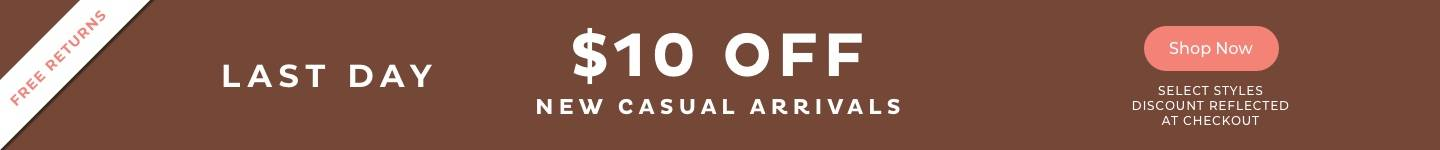 $10 Off New Casual Arrivals