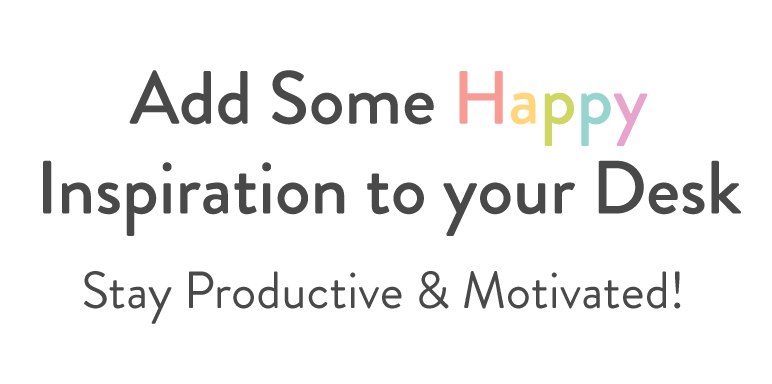 add some happy inspiration to your desk stay productive & motivated!