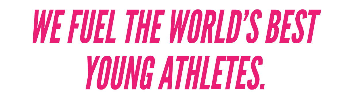 We Fuel the World's Best Young Athletes.