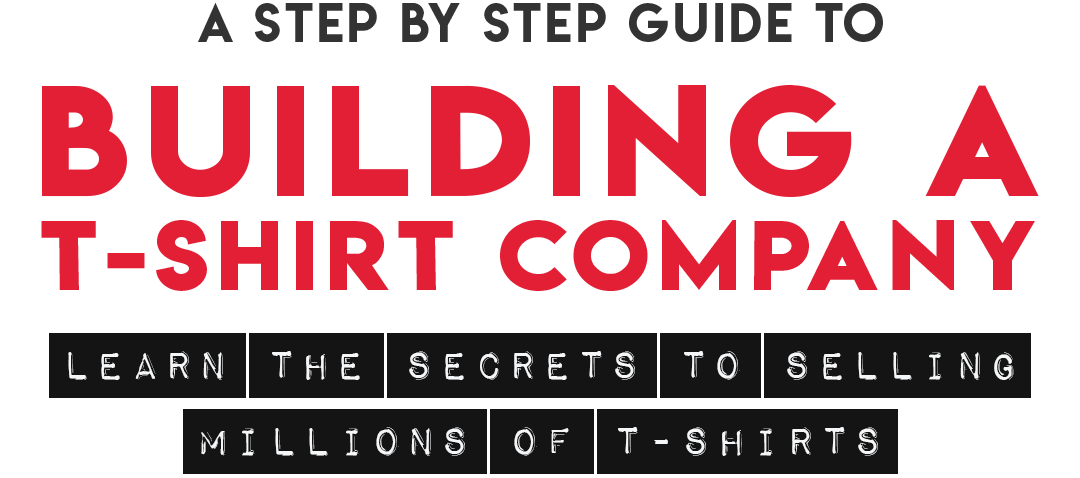 A Steb by step guide to building a t-shirt company