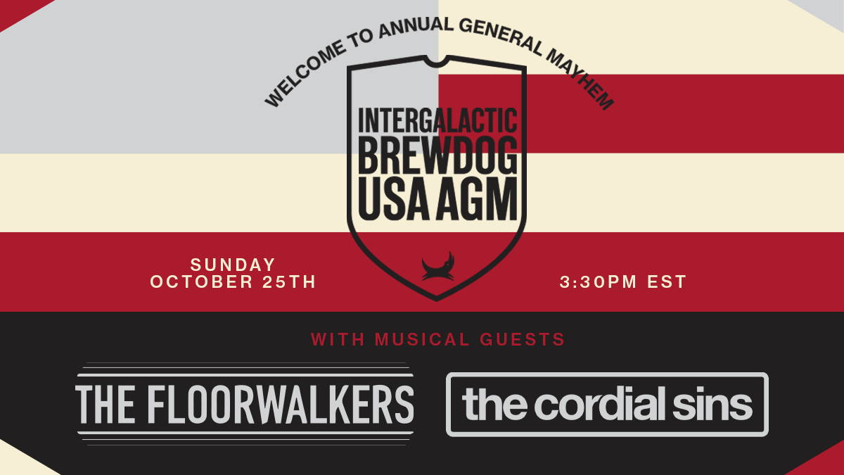 Intergalactic BrewDog USA AGM. Sunday, October 25 at 3:30PM EST. With music guests, The Floorwalkers and The Cordial Sins