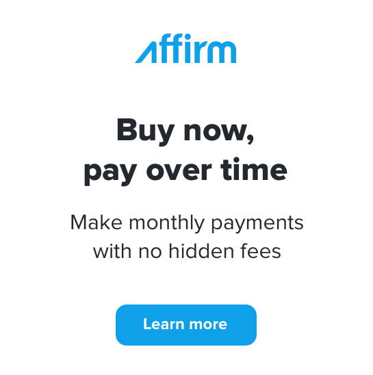 Affirm offers easy financing – without a catch. There are no gimmicks like deferred interest or hidden fees, so the total you see at checkout is always what you'll actually pay.