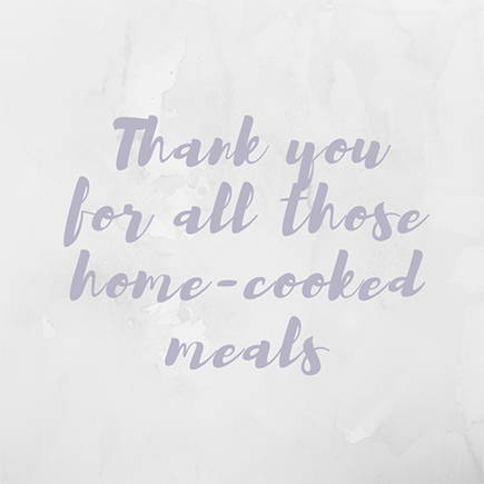 Thank you for all those home-cooked meals